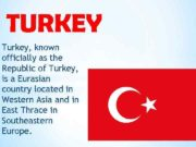 TURKEY Turkey known officially as the Republic of