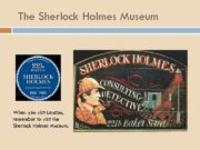 The Sherlock Holmes Museum When you visit London