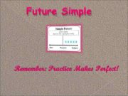 Future Simple Remember Practice Makes Perfect Future