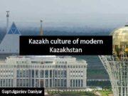 Kazakh culture of modern Kazakhstan Gaptulganiev Daniyar