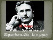 O Henry William Sydney Porter September 11 1862