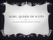 MARY QUEEN OF SCOTS also known as Mary