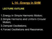 L 14 — Energy in SHM LECTURE OUTLINE