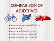COMPARISON OF ADJECTIVES ● comparative and superlative forms
