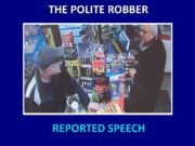 REPORTED SPEECH THE POLITE ROBBER Gregory John What