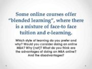 Some online courses offer blended learning where there