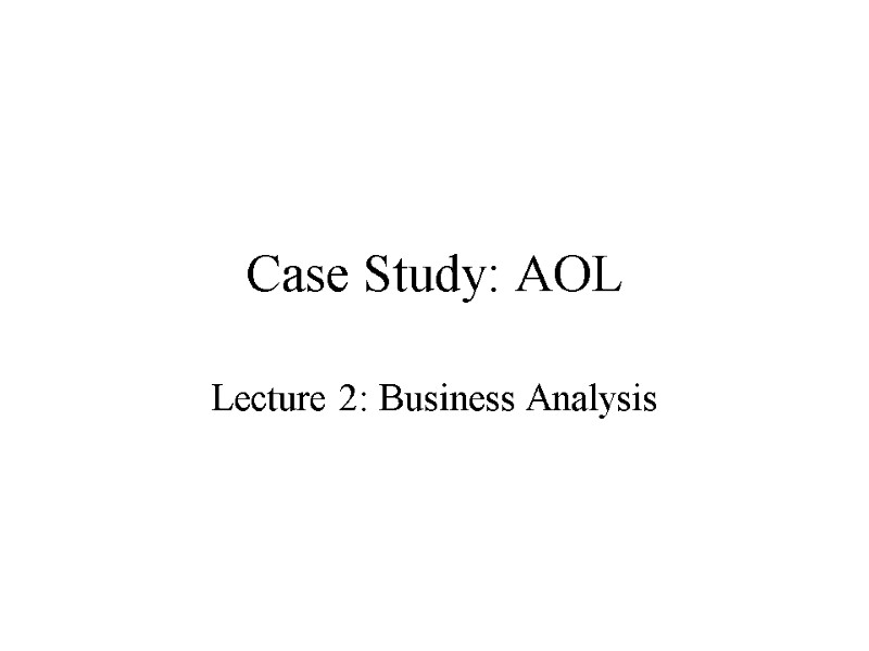 Case Study: AOL Lecture 2: Business Analysis Questions