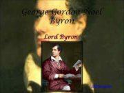 George Gordon Noel Byron Lord Byron pptforschool ru