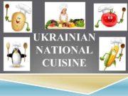 UKRAINIAN NATIONAL CUISINE She is rich in