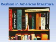The period of American literature known as Realism