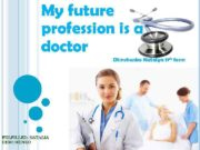 My future profession is a doctor Dtmchenko Natalya