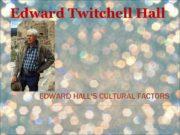 Edward Twitchell Hall EDWARD HALL S CULTURAL FACTORS