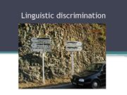 Linguistic discrimination Linguistic discrimination is the unfair