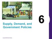 6 Supply, Demand, and Government Policies Supply, Demand,