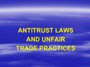 ANTITRUST LAWS AND UNFAIR TRADE PRACTICES Antitrust