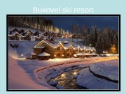Bukovel ski resort  Bukovel is a ski-