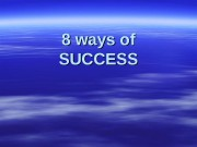 8 ways of SUCCESS  The 1 stst