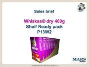 Sales brief Whiskas dry 400 g Shelf Ready