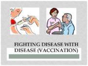 FIGHTING DISEASE WITH DISEASE VACCINATION Fighting disease