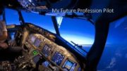 My Future Profession Pilot The profession of