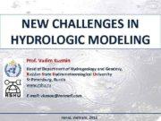 NEW CHALLENGES IN HYDROLOGIC MODELING Prof Vadim Kuzmin