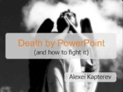 Death by Power Point and how to fight