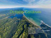 Остров Сахалин Выполнила Студентка 4 курса Заочного отделения