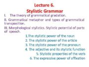 Lecture 6 Stylistic Grammar I The theory of