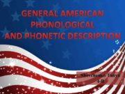 GENERAL AMERICAN PHONOLOGICAL AND PHONETIC DESCRIPTION Shevchenko Tanya