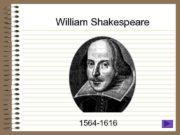 William Shakespeare 1564 -1616 Shakespeare The Bard