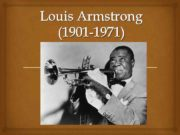 Louis Armstrong 1901 -1971 Louis Armstrong African-American