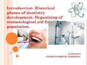 Introduction Historical phases of dentistry development Organizing of