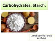 Carbohydrates Starch Aznabakiyeva Farida FA 12 -5 -1