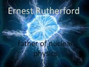 Ernest Rutherford father of nuclear physics Ernest