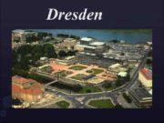 Dresden Dresden ist die Landeshauptstadt des Freistaates