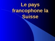 Le pays francophone la Suisse  Nous sommes