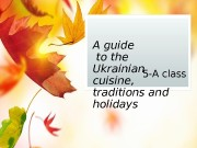 A guide  to the Ukrainian cuisine,