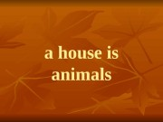 Презентация a house is animals