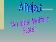 A Welfare State has three basic principles: