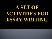 Презентация a set of activities for essay writing