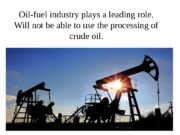 Oil-fuel industry plays a leading role. Will not