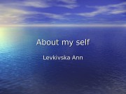 About my self Levkivska Ann   •