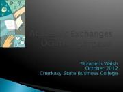 Elizabeth Walsh October 2012 Cherkasy State Business College