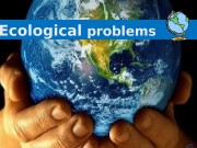 Ecological problems  Ecological problems are causing great