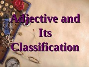 Adjective and Its Classification  Adjectives can express