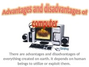 There advantages and disadvantages of everything created on