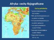 Afryka- cechy fizjograficzne  Cechy położenia :