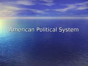 American Political System  The Range of the