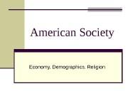 American Society Economy. Demographics. Religion  Economy