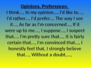 Opinions, Preferences:  I think. . . ,